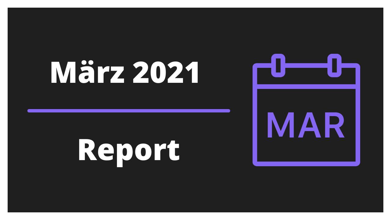 Monatliches Reporting - März 2021