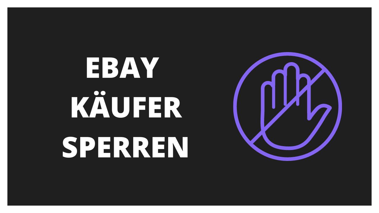 Ebay Käufer sperren: So erteilst du Hausverbote auf Ebay