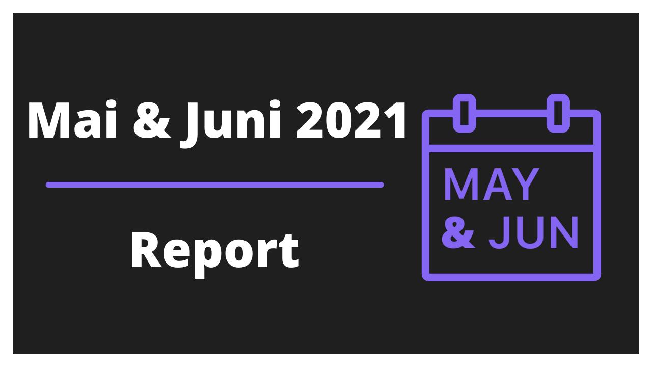 Mai & Juni 2021 - Monatliches Reporting