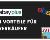 4 unschlagbare Vorteile, die Ebay Plus für Verkäufer mit sich bringt